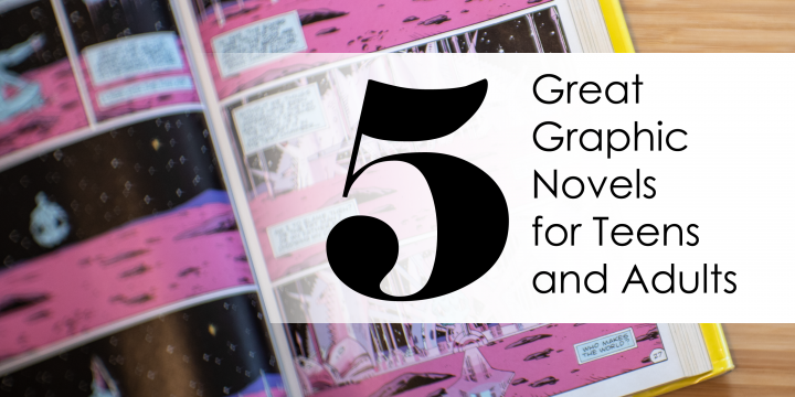 Five Great Graphic Novels for Teens and Adults