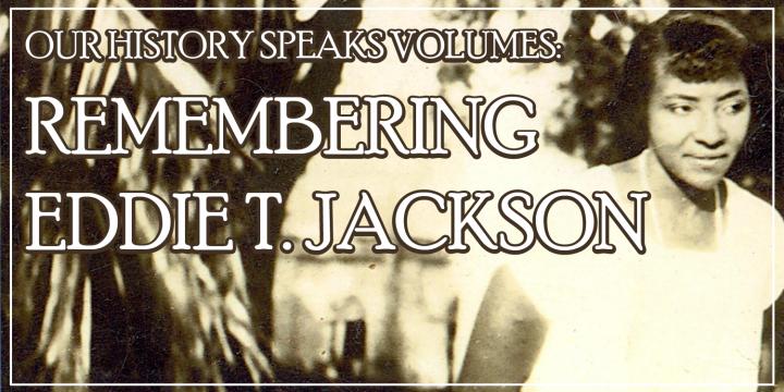 Our History Speaks Volumes: Remembering Eddie T. Jackson