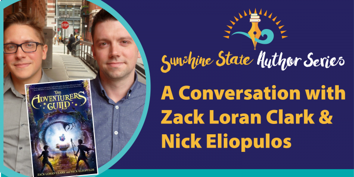 Sunshine State Author Series: A Conversation with Zack Loran Clark and Nick Eliopulos