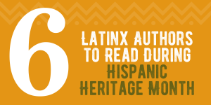 6 Latinx Authors to Read During Hispanic Heritage Month