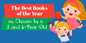 Best Books Of The Year, as Chosen by a 3 and 6 Year Old