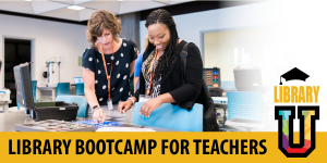 Library Bootcamp for Teachers - Library U