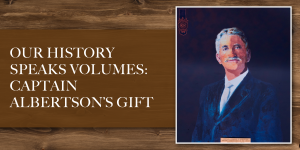 Our History Speaks Volumes: Captain Albertson's Gift