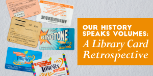 Our History Speaks Volumes: A Library Card Retrospective