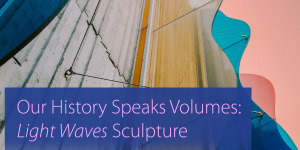 Our History Speaks Volumes: Light Waves Sculpture