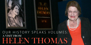 Our History Speaks Volumes: A Visit from Helen Thomas