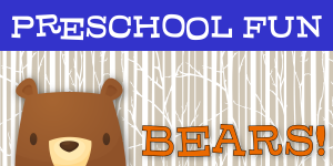 Preschool Fun: Bears!