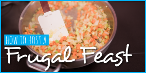 How to Host a Frugal Feast