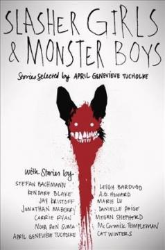 ​​​​​​​Slasher Girls and Monster Boys edited by April Genevieve Tucholke