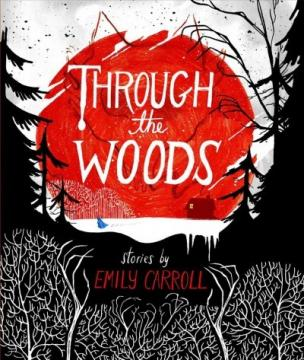 ​​​​​​​Through The Woods by Emily Carroll